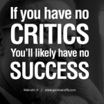 If you have no critics you'll likely have no success Malcolm X quote