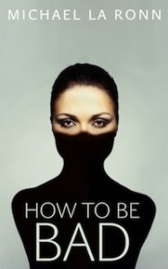 Cover of How To Be Bad by Michael La Ronn