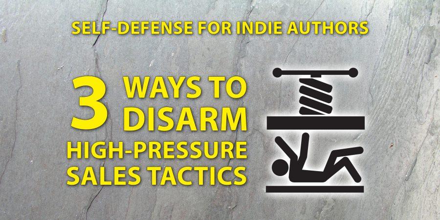 3 Ways To Disarm High-pressure Sales Tactics