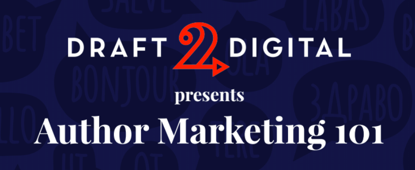 Draft2Digital presents Author Marketing 101