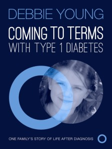 "Cover of Debbie Young's ""Coming To Terms With Type 1 Diabetes"""