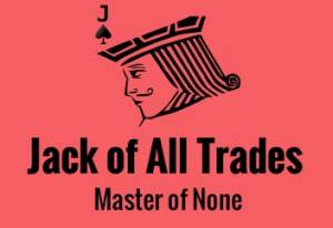 Jack of All Trades but Master of None