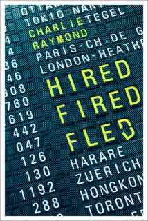Cover Of Hired Fired Fled By Charlie Raymond