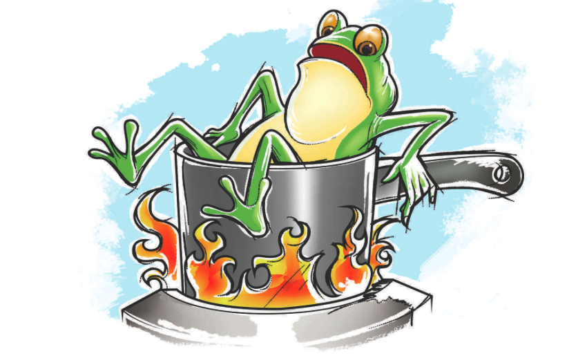 Don't be the boiling frog