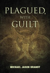 Cover of Plagued, with Guilt by Michael Jason Brandt