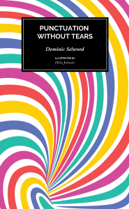 highly colourful cover of Dominic Selwood's Punctuation without Tears
