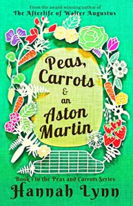cover of Peas, Carrots & Aston Martin by Hannah Lynn