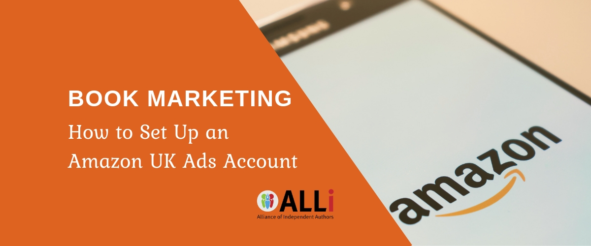 Book Marketing: How To Set Up An Amazon UK Ads Account