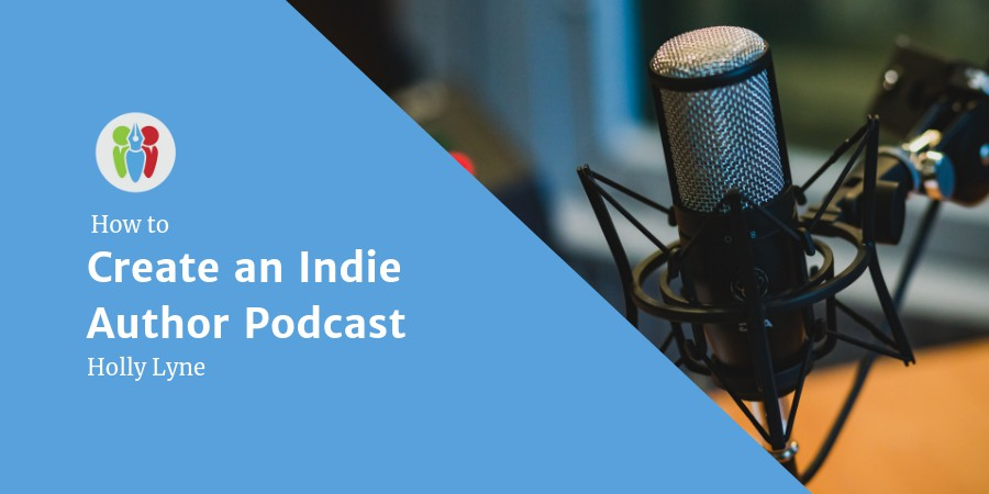 How To Create And Run An Indie Author Podcast