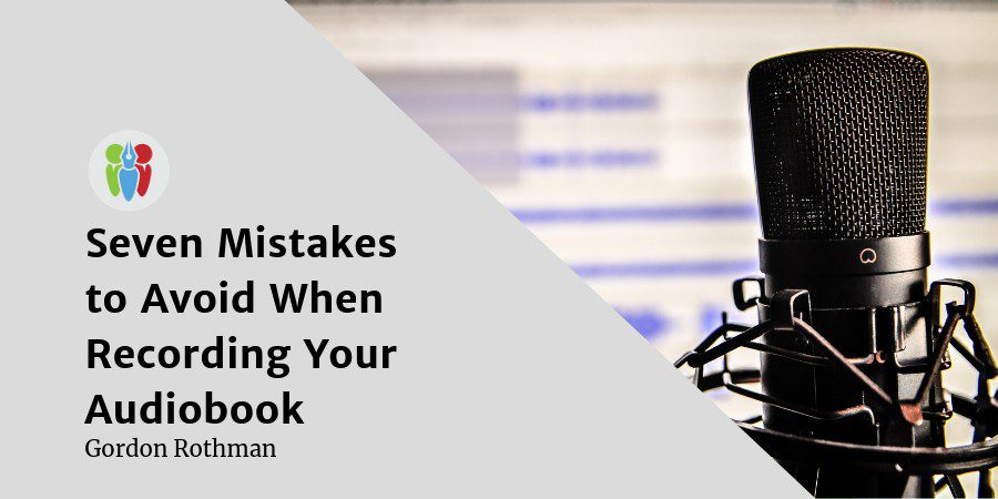 Seven Mistakes To Avoid When Recording Your Audiobook