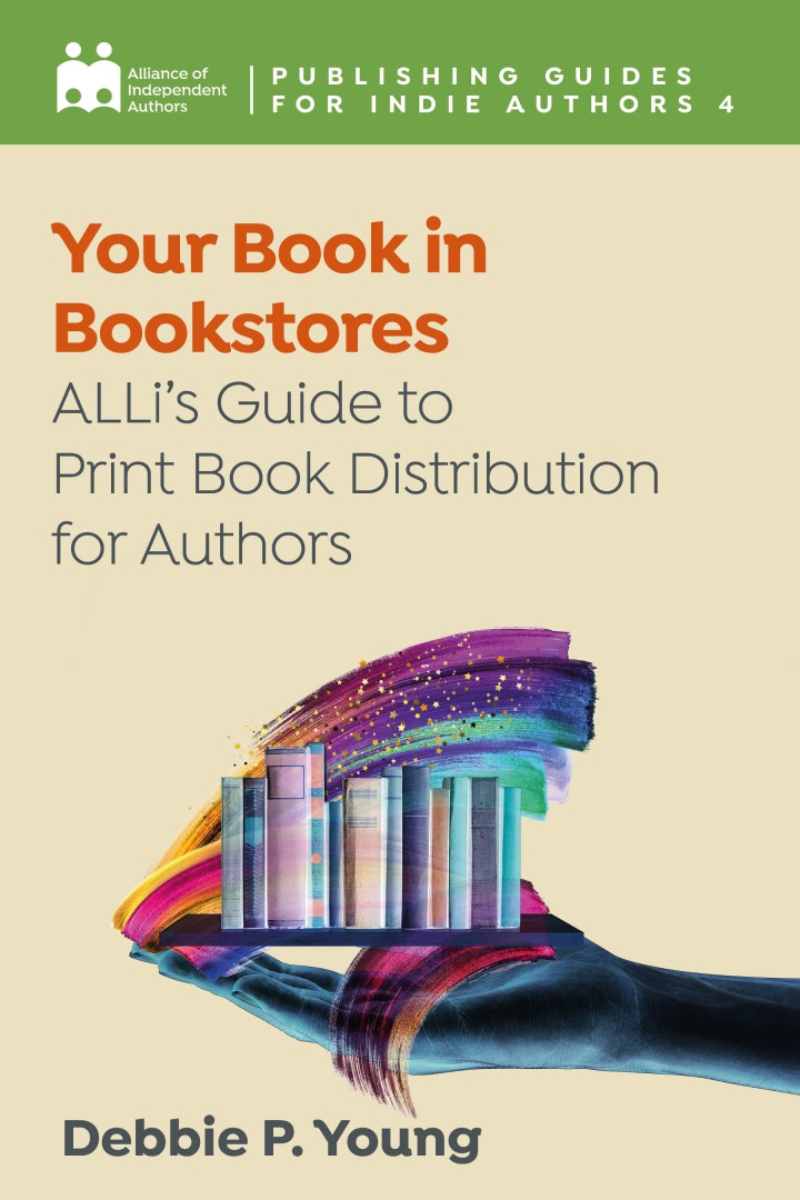 Your Book In Bookstores: ALLi's Guide To Print Book Distribution For Authors
