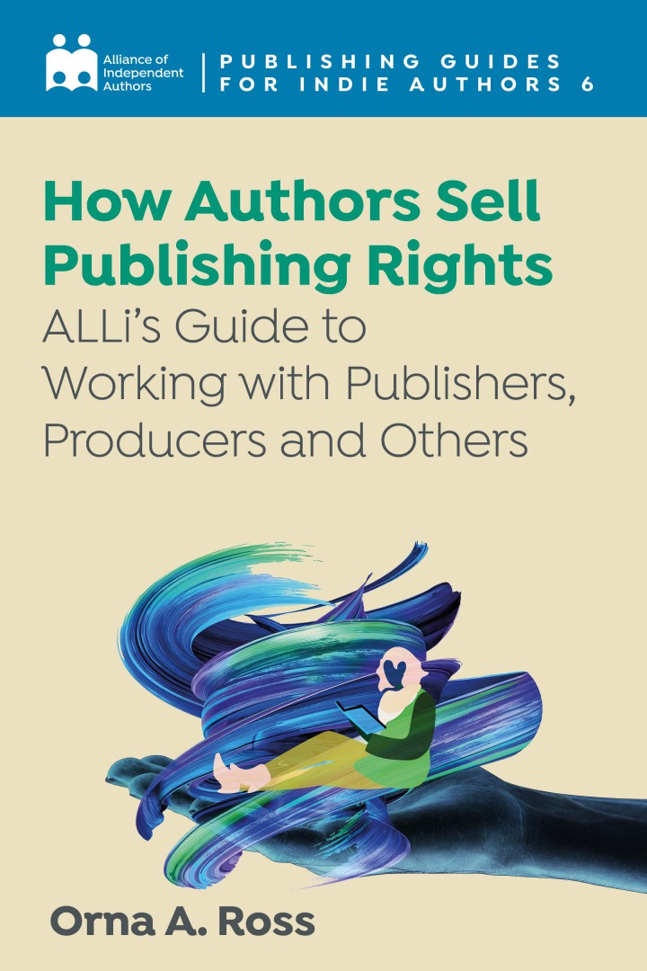 How Authors Sell Publishing Rights: ALLi's Guide To Working With Publishers, Producers And Others