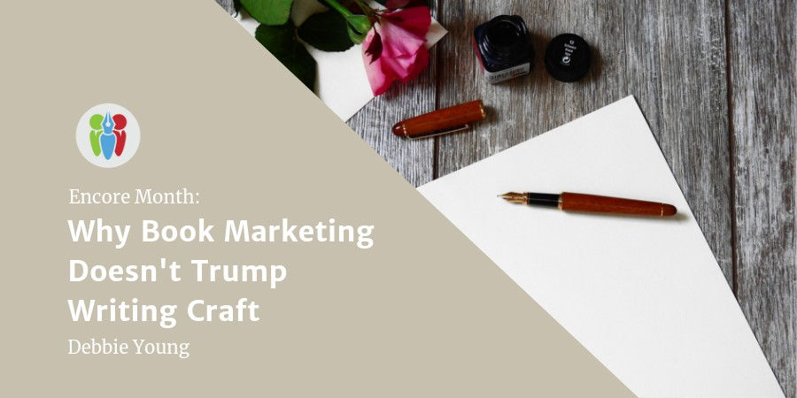 Encore Month: Why Book Marketing Doesn't Trump Writing Craft