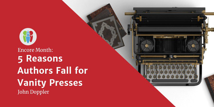Encore Month: 5 Reasons Authors Fall For Vanity Presses