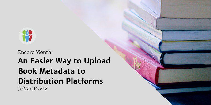Encore Month: An Easier Way To Upload Book Metadata To Distribution Platforms