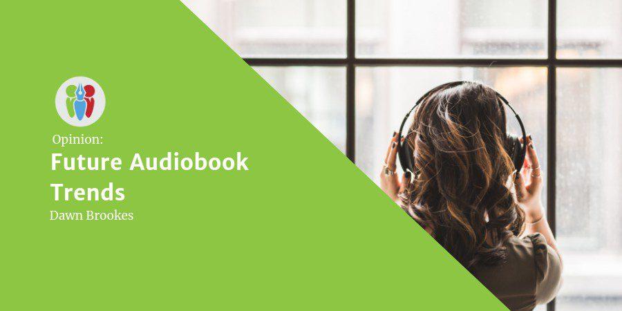 Opinion: Future Audiobook Trends
