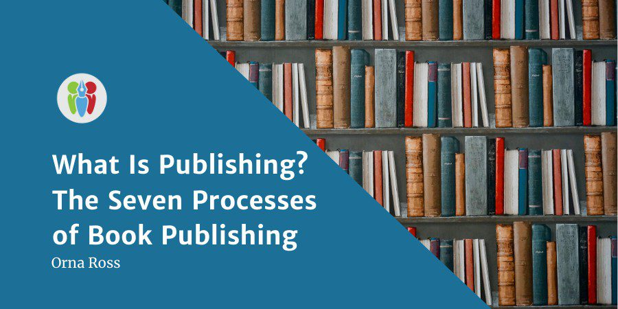 What Is Publishing? The Seven Processes Of Book Publishing