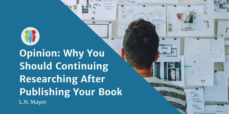 Opinion: Why You Should Continue Researching After Publishing Your Book