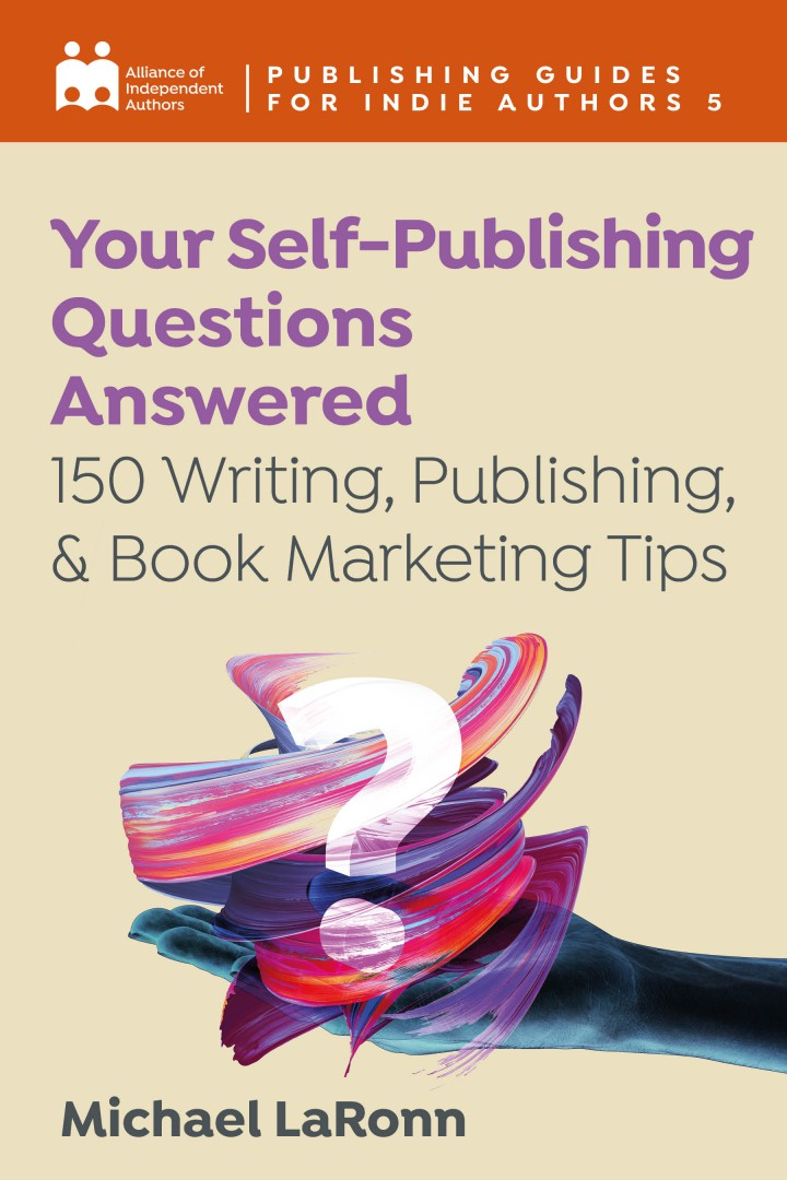 Your Self-Publishing Questions Answered: 150 Writing, Publishing & Book Marketing Tips