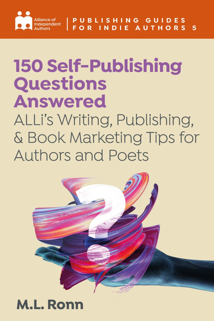 150 Self-Publishing Questions Answered: ALLi's Writing, Publishing, & Book Marketing Tips For Authors And Poets
