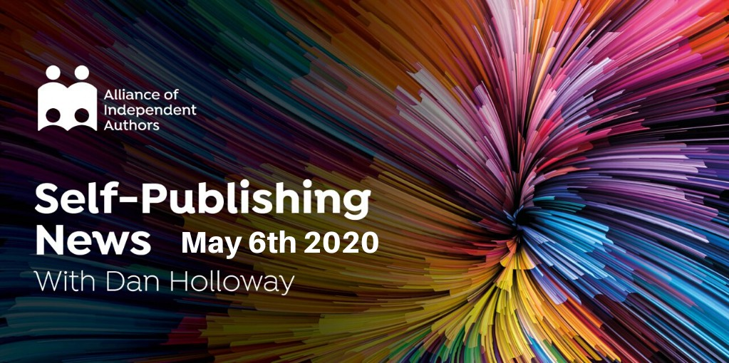 Alliance Of Independent Authors Self-publishing News May 6th 2020 With Dan Holloway