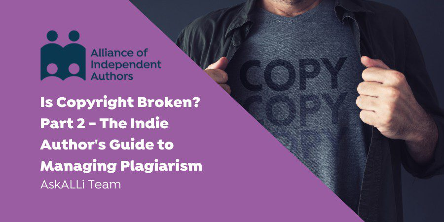 Is Copyright Broken? Part 2 – The Indie Author's Guide To Managing Plagiarism