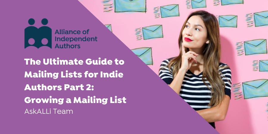 The Ultimate Guide To Mailing Lists For Authors Part 2: Growing A Reader Mailing List