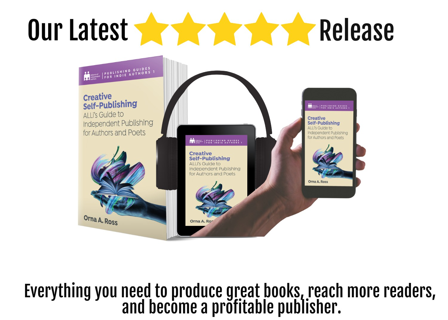 Creative Self-Publishing: ALLi's Guide To Independent Publishing For Authors And Poets