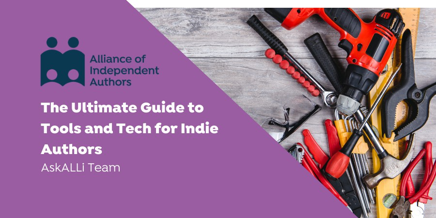 The Ultimate Guide To Tools And Tech For Indie Authors