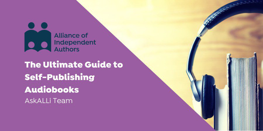 The Ultimate Guide To Self-Publishing Audiobooks