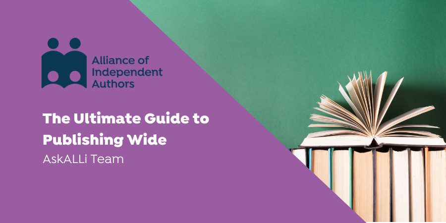 For Independent Authors: The Ultimate Guide To Publishing Wide