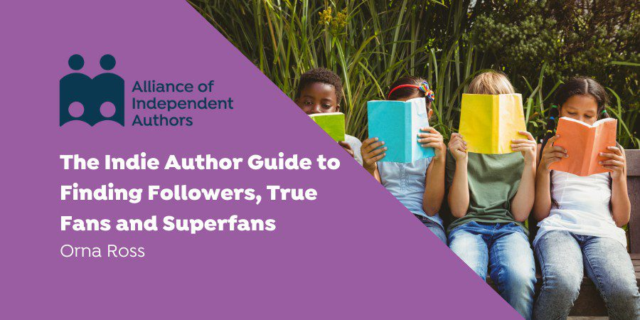 The Indie Author Guide To Finding Followers, True Fans And Superfans