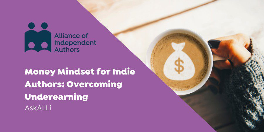 Money Mindset For Indie Authors: Overcoming Under Earning