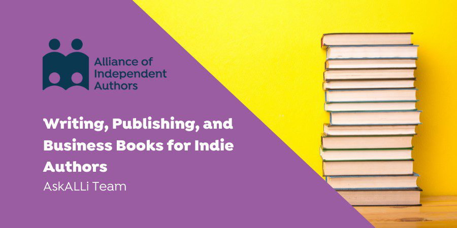 Writing, Publishing, And Business Books For Indie Authors