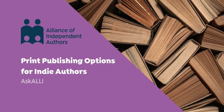 The Ultimate Guide To Print Publishing Options For Indie Authors