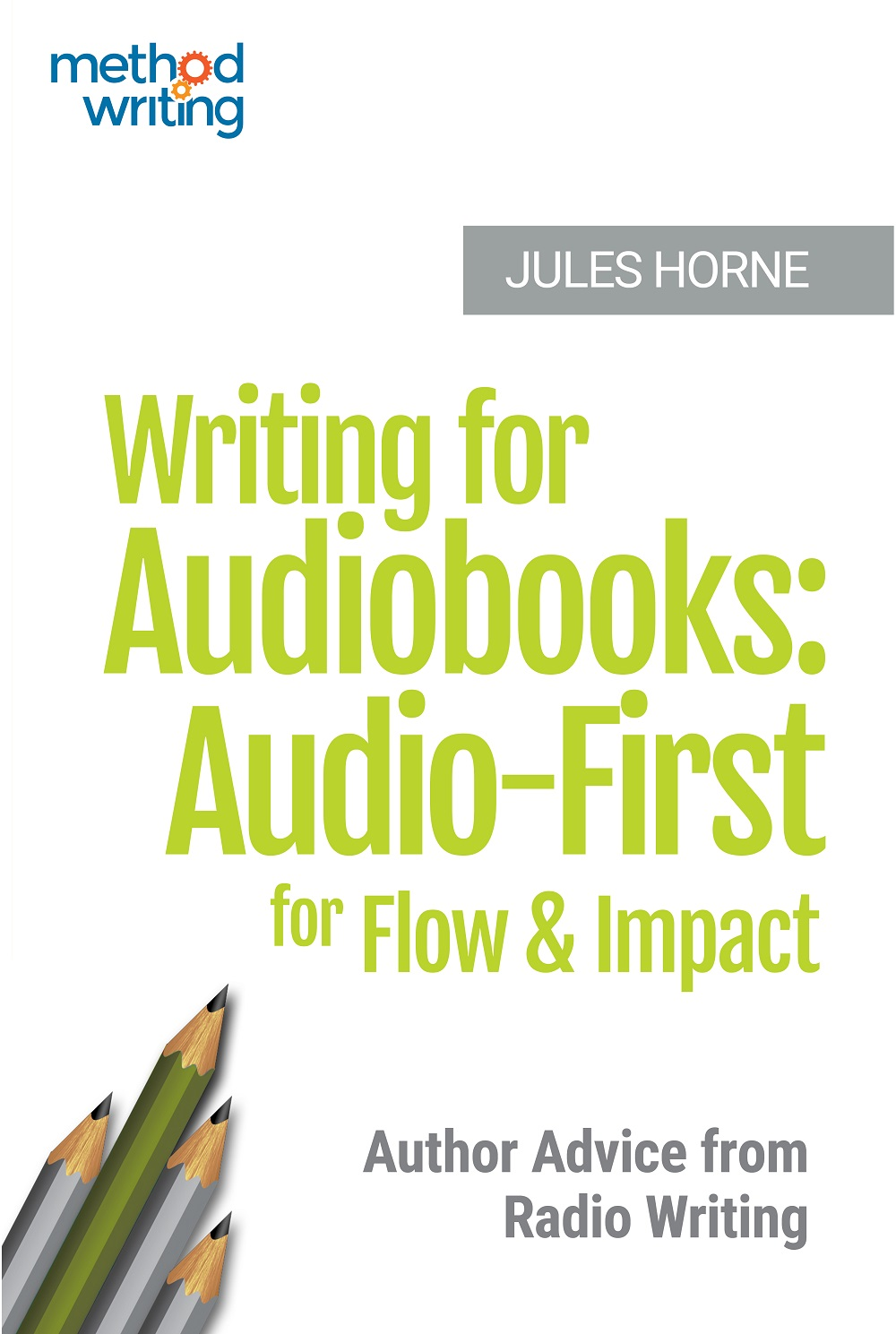Writing for Audiobooks: Audio-First for Flow and Impact: Author Advice from Radio Writing (Method Writing Book 3)